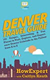 Denver Travel Guide: 101 Unique, Interesting, & Fun Places to Visit, Explore, and Experience Denver Colorado to the Fullest from A to Z