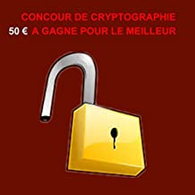concour de cryptographie: 50 € à gagner pour le meilleur (French Edition)