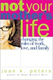 Not Your Mother's Life, Joan K. Peters, 0738203467