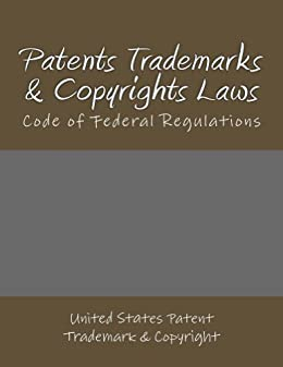 Patent, Trademark, & Copyright Laws by [USPTO, US Copyright Office]