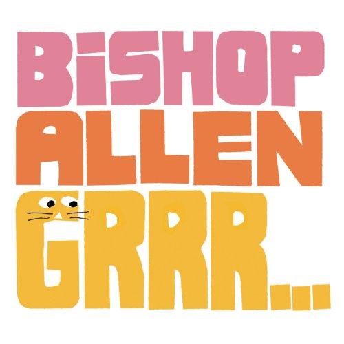 BISHOP ALLEN - GRRR