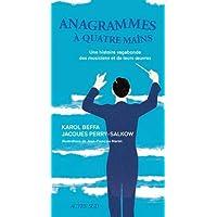 Anagrammes à quatre mains : Une histoire vagabonde des musiciens et de leurs oeuvres
