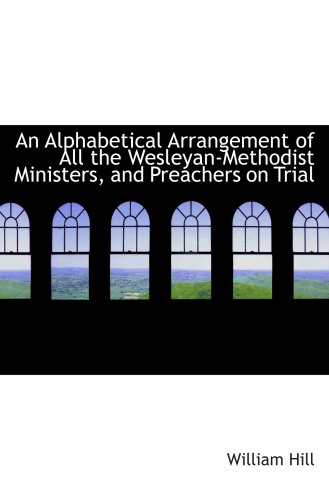 Download An Alphabetical Arrangement of All the Wesleyan-Methodist Ministers, and Preachers on Trial pdf epub