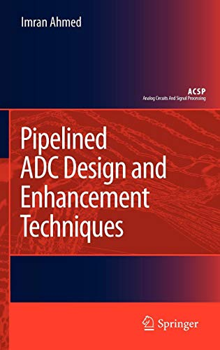 Pipelined ADC Design and Enhancement Techniques (Analog Circuits and Signal Processing)