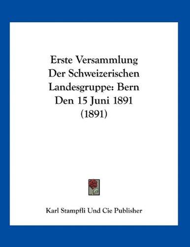 Download Erste Versammlung Der Schweizerischen Landesgruppe: Bern Den 15 Juni 1891 (1891) (German Edition) pdf epub