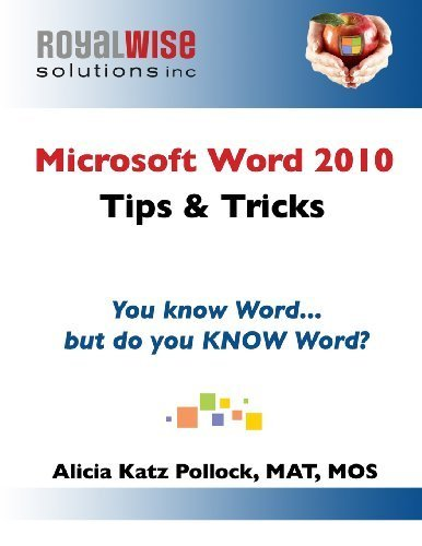 Microsoft Word 2010 Tips & Tricks: You know Word, but do you KNOW Word? by Pollock, Alicia Katz (2014) Paperback