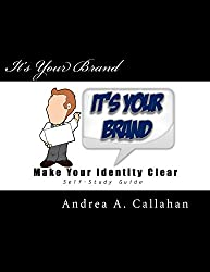 It's Your Brand: Make Your Identity Clear (Business Bootcamp Book 1)