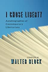 I Chose Liberty: Autobiographies of Contemporary Libertarians Paperback