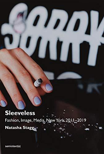 Sleeveless: Fashion, Image, Media, New York 2011-2019 (Semiotext(e) / Native Agents)