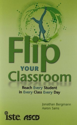 Download Flip Your Classroom: Reach Every Student in Every Class Every Day by Jonathan Bergmann, Aaron Sams published by International Society for Technology in Education (2012) Paperback pdf
