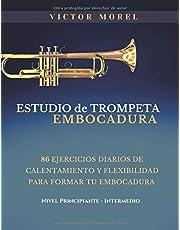Estudio de Trompeta Embocadura: 86 ejercicios diarios de calentamiento y flexibilidad para formar tu embocadura