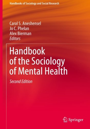 Handbook of the Sociology of Mental Health (Handbooks of Sociology and Social Research) (Sociology Health Illness)