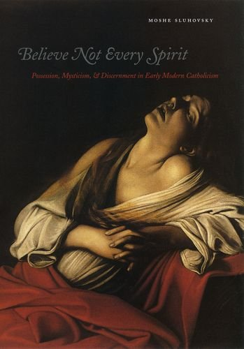 Believe Not Every Spirit: Possession, Mysticism, & Discernment in Early Modern Catholicism