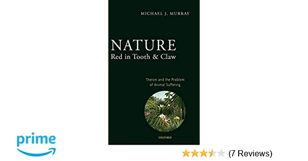 Nature - Red in Tooth and Claw - Theism and the Prob. of Animal Suffering