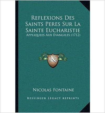 Free electronic ebook download Reflexions Des Saints Peres Sur La Sainte Eucharistie: Appliquees Aux Evangiles (1712) (Paperback)(French) - Common B00FFBIFX8 PDF DJVU FB2