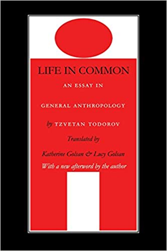 com life in common an essay in general anthropology  com life in common an essay in general anthropology european horizons 9780803294448 tzvetan todorov lucy golsan katherine golsan books