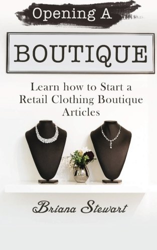 Opening A Boutique: Learn how to Start a Retail Clothing Boutique Articles