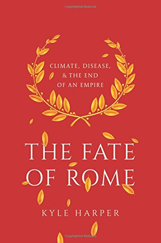 The Fate of Rome: Climate, Disease, and the End of an Empire (The Princeton History of the Ancient World) from PRINCETON