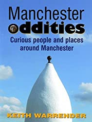 Manchester Oddities: Curious People and Places Around Manchester