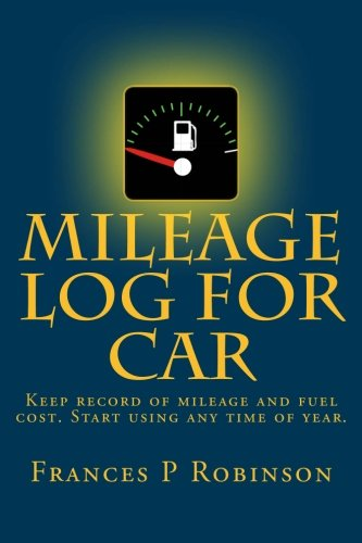 "Mileage Log For Car: Keep Record Of Fuel Cost And Repair Expense In The Mileage Log For Car Book. Undated Pages So Start Using Any Time Of Year. Convenient 6"" X 9"" Size."