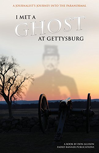 I Met a Ghost at Gettysburg: A Journalist's Journey Into the Paranormal by [Allison, Don]