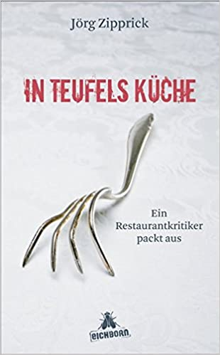 In Teufels Küche: Ein Restaurantkritiker Packt Aus: Amazon.de: Jörg  Zipprick: Bücher