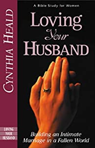 Loving Your Husband: Building an Intimate Marriage in a Fallen World