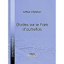 Études sur le Paris d'autrefois (French Edition)