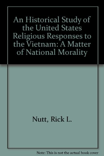 An Historical Study of United States Religious Responses to the Vietnam War: A Matter of National Morality by Edwin Mellen Pr