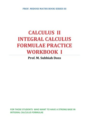 Integral calculus formulae practice workbook: Calculus II (PROF. MSDOSS MATHS BOOK SERIES) (Volume 3) ebook