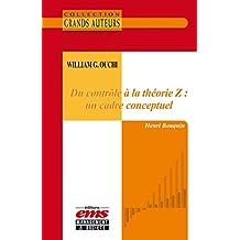 William G. Ouchi -Du contrôle à la théorie Z : un cadre conceptuel (Les Grands Auteurs) (French Edition)