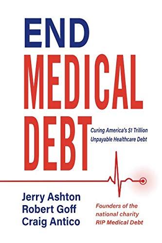 End Medical Debt: Curing America's $1 Trillion Unpayable Healthcare Debt
