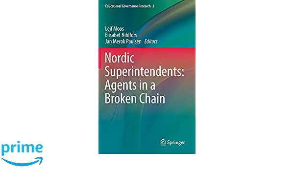 Nordic Superintendents: Agents in a Broken Chain (Educational Governance Research)