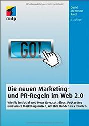 Die neuen Marketing- und PR-Regeln im Social Web: Wie Sie Social Media, Online Video, Mobile Marketing, Blogs, Pressemitteilungen und virales Marketing nutzen, um Ihre Kunden zu erreichen