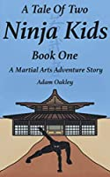 A Tale Of Two Ninja Kids - Book 1 - A Martial