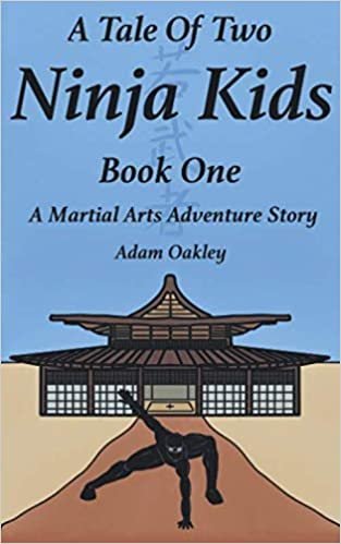 A Tale Of Two Ninja Kids - Book 1 - A Martial Arts Adventure ...