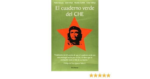 El cuaderno verde del CHE/Ches Green Notebook (Spanish Edition): Pablo Neruda, Nicolas Guillen, Leon Felipe: 9789707490611: Amazon.com: Books
