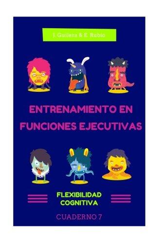 Entrenamiento en Funciones Ejecutivas. Flexibilidad Cognitiva. Cuaderno 7.: Fichas para trabajar Funciones Ejecutivas. Flexibilidad Cognitiva. Cuaderno 7. (Volume 7) (Spanish Edition)
