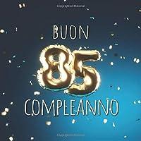 Buon Compleanno: 85 Anni - Libro degli ospiti con 110 Pagine - Copertina Palloncini Blu