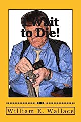 [(I Wait to Die!)] [By (author) William E Wallace] published on (April, 2013) Paperback
