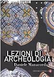 Lezioni di archeologia. Ediz. illustrata