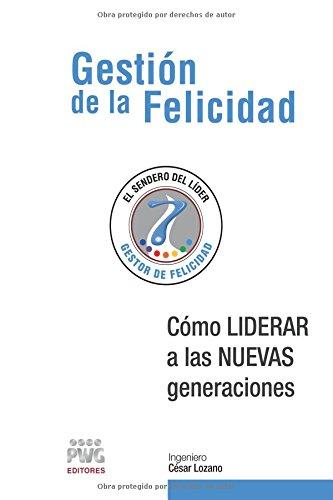 Descargar Libro Gestion De La Felicidad: Como Liderar A Las Nuevas Generaciones: Volume 1 Ing. Cesar Lozano