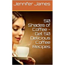 50 Shades of Coffee - Get 50 Delicious Coffee Recipes