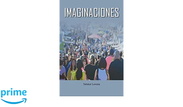 Imaginaciones (Spanish Edition): Nestor Lovera: 9780578198811 ...