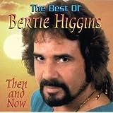 The Best Of Bertie Higgins: Then and Now by Bertie Higgins