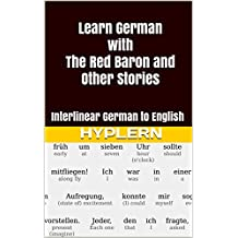 Learn German with The Red Baron and Other Stories: Interlinear German to English (Learn German with Interlinear Stories for Beginners and Advanced Readers Book 5)