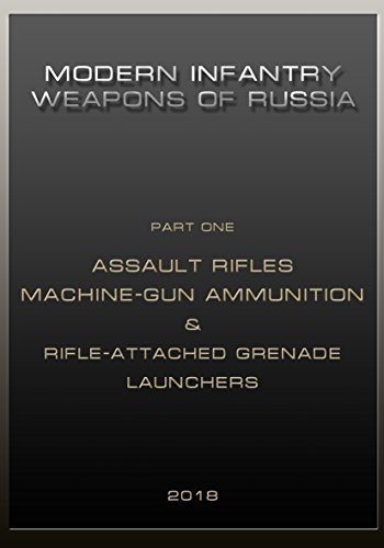Modern Infantry weapons of Russia Аssault Rifles Machine-gun ammunition & Rifle-Attached Grenade Launchers (English Edition)