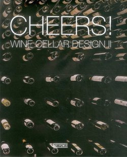 Ltd. Artpower International Publishing Co.: Cheers! : Wine Cellar Design II (Hardcover); 2015 Edition by Ltd. Artpower International Publishing Co.