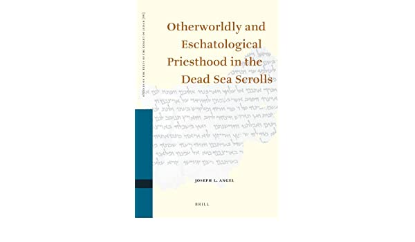 Otherworldly and Eschatological Priesthood in the Dead Sea Scrolls
