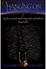 Hanging On by the Scratch Marks My Nails Left Behind (Raw Faith) Paperback